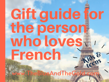 Gift Guide for the Person who Loves French (Kid/Teen Edition)