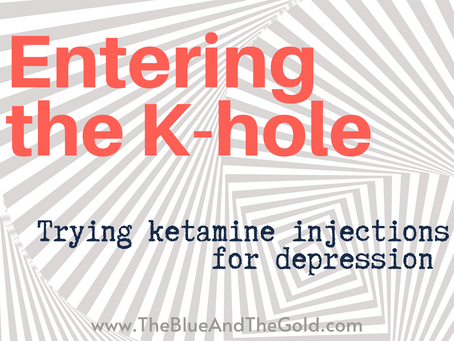 Entering the K-Hole: Trying ketamine injections for depression