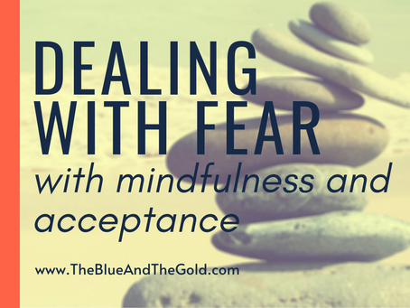 How to Deal With Fear With Mindfulness and Acceptance