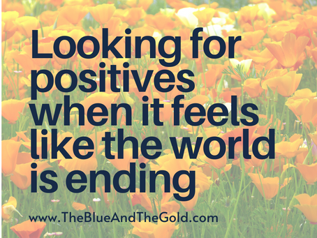 Looking for positives when it feels like the world's ending