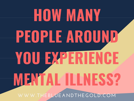 How Many of Us Experience Mental Illness? Some Facts