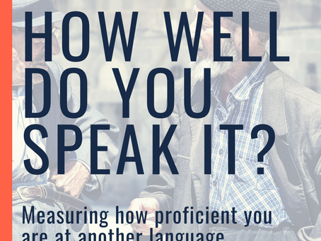 How Well Do You Speak It? Measuring how proficient you are at another language