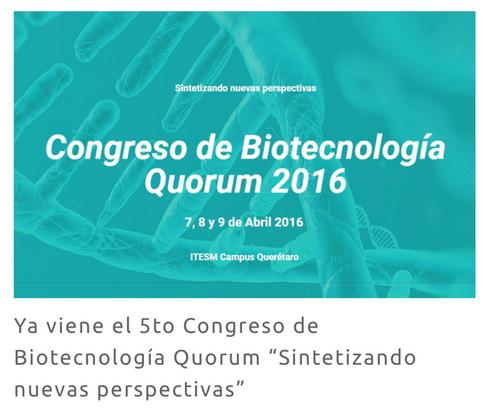 """Ya viene el 5to Congreso de Biotecnología Quorum """"Sintetizando nuevas perspectivas"""""""