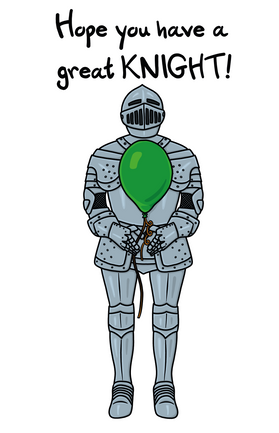 Hope you have a great Knight