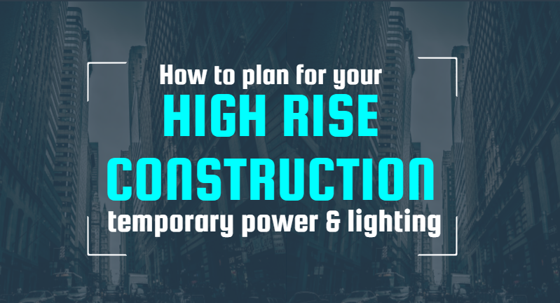 How to plan for your high rise construction for temporary power & lighting [Infographic]