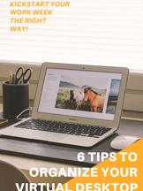 6 Tips to Organize Your Virtual Desktop