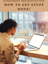 Overcoming Procrastination - How to Get Stuff Done!