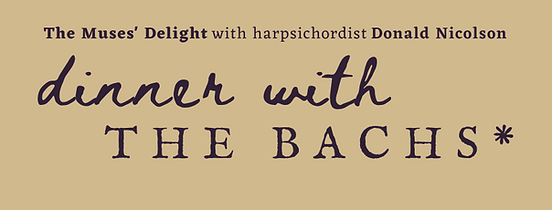 The Muses' Delight with harpsichord Donald Nicolson - Dinner with the Bachs*