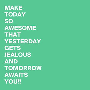 MAKE-TODAY-SO-AWESOME-THAT-YESTERDAY-GET