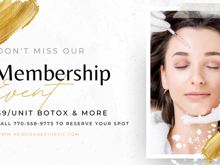 Celebrate You Event! Introducing our Membership Program Including $9/Botox and $100 Off Filler!