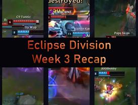 Eclipse Division Week 3 Recap