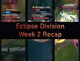 Eclipse Division Week 2 Recap
