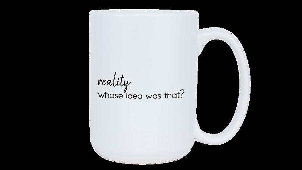 Reality. Whose idea was that? Mug