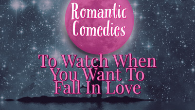 Romantic Movies To Watch When You Want To Fall In Love