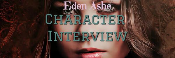 Eden Ashe, character interview, blog