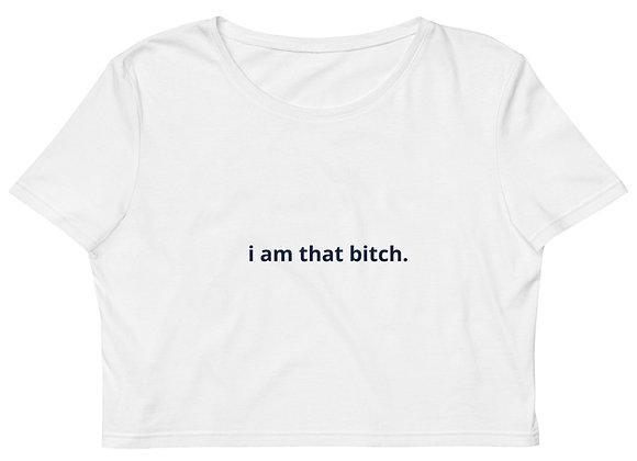 'I am that bitch.' Crop Top