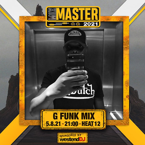 Heat 12 Vote for G FUNK MIX to progress to the Mix Master 2021 2nd round