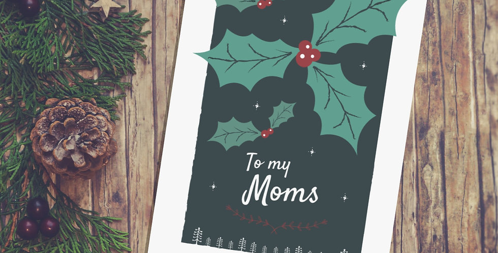 To my 2 Moms Holly Christmas Card Design