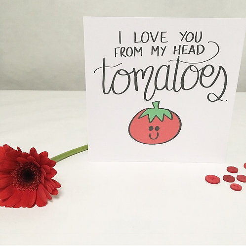 Greetings card - I love you from my head tomatoes