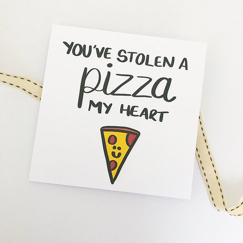 Greetings card - You've stolen a pizza my heart