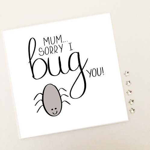 Greetings card - Sorry I bug you