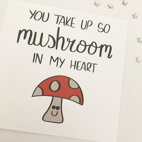 Greetings card - You take up so mushroom in my heart