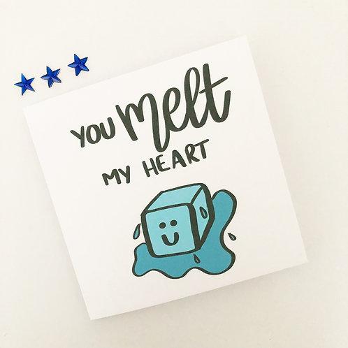 Greetings card - You melt my heart