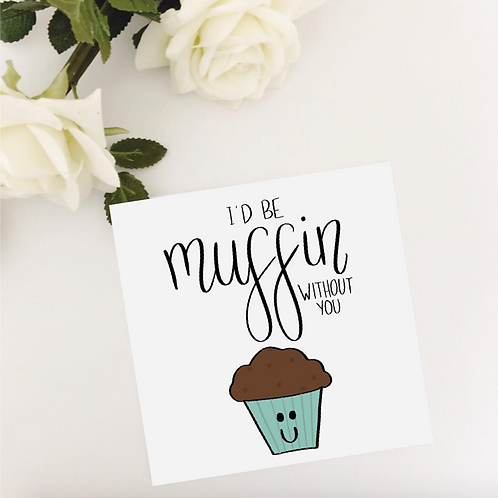 Greetings card - Muffin Without You