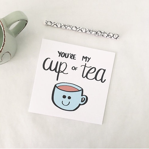 Greetings card - You're my cup of tea