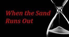 When the Sand Runs Out.jpg