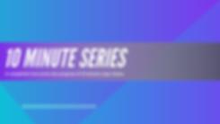 10 Minute Series.png