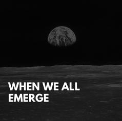 When We All Emerge
