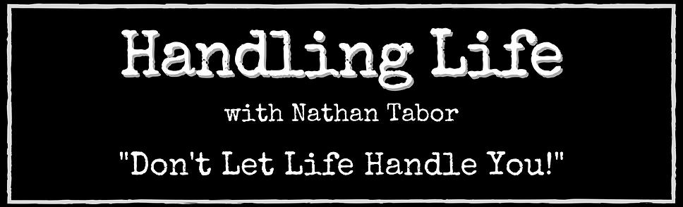 Handling Life with Nathan Tabor