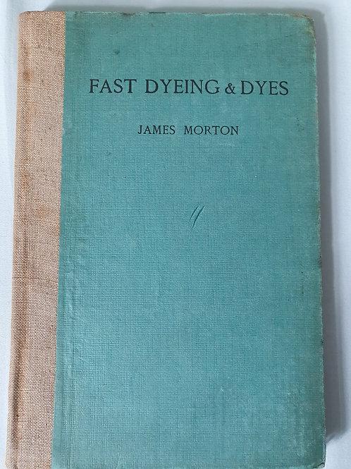 Fast Dyeing & Dyes - James Morton, 1929
