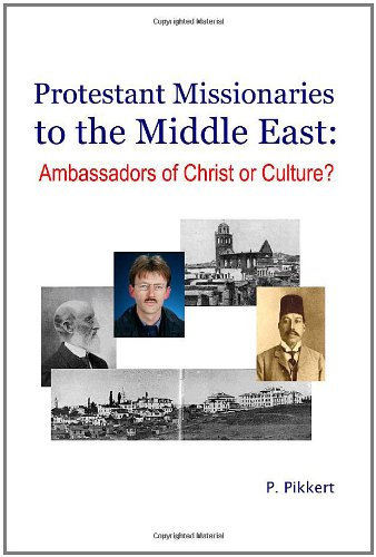 Protestant Missionaries To The Middle East:: Ambassadors Of Christ Or Culture?