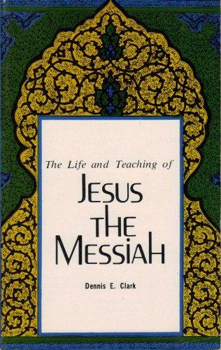The Life and Teaching of Jesus the Messiah