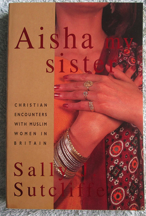 Aisha, My Sister: Christian Encounters with Muslim Women in Britain