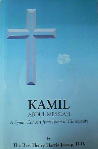 Kamil Abdul Messiah: A Syrian Convert from Islam to Christianity