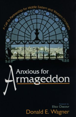 Anxious for Armageddon: A Call to Partnership for Middle Eastern and Western Chr
