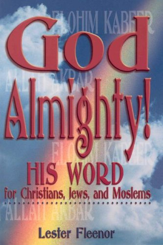 God Almighty: His Word for Christians, Jews, and Moslems
