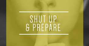 SHUT UP and PREPARE!