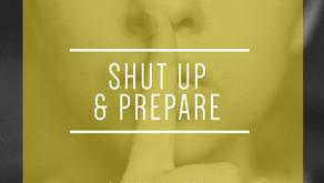 SHUT UP and PREPARE!