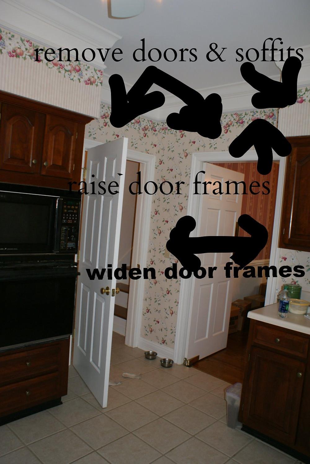remove doors and soffits, raise and widen door frames