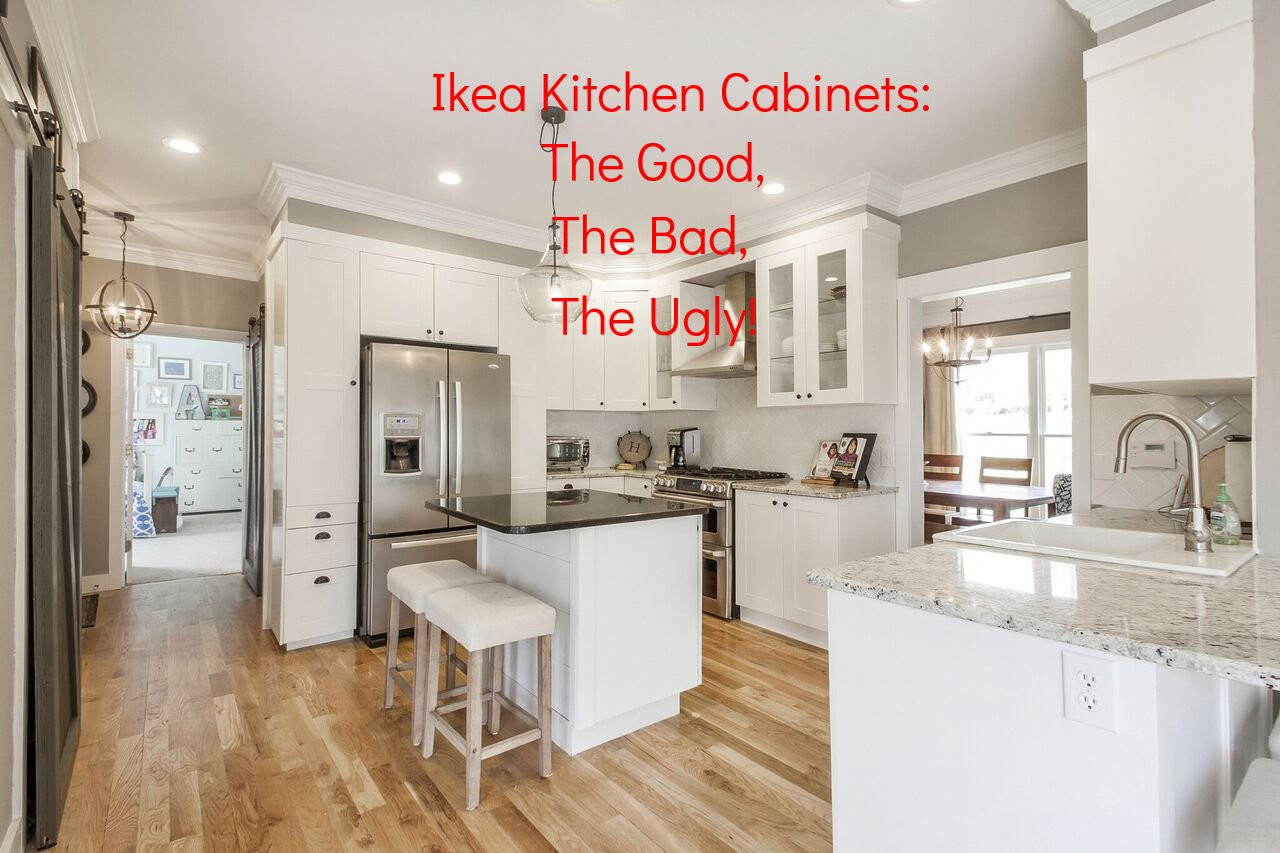 Ikea Kitchen Cabinets: The Good, The Bad and The Ugly!