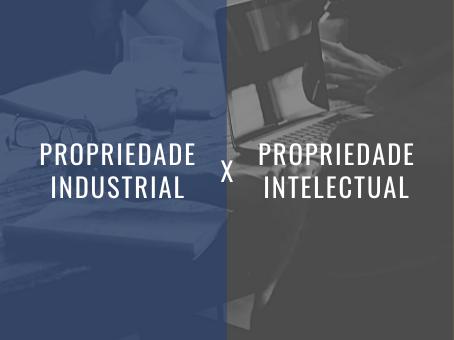 Você sabe qual a diferença entre Propriedade Intelectual x Propriedade Industrial?