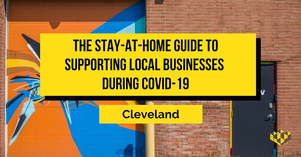 The Stay-at-Home Guide to Supporting Local Businesses during COVID-19 (Cleveland)