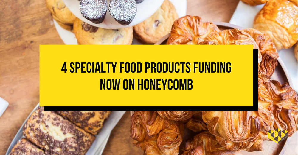 4 Specialty Food Products Funding Now on Honeycomb in front of a bakery stand full of pastries
