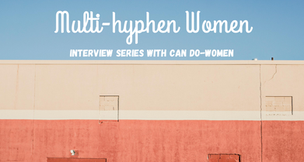 Multi-hyphen women: an interview series