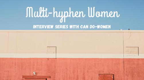 Multi-hyphen women: an interview series