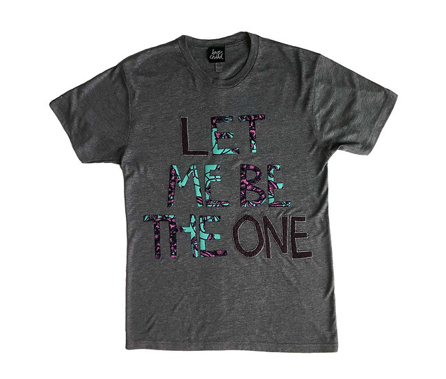 Let Me Be The One Tee